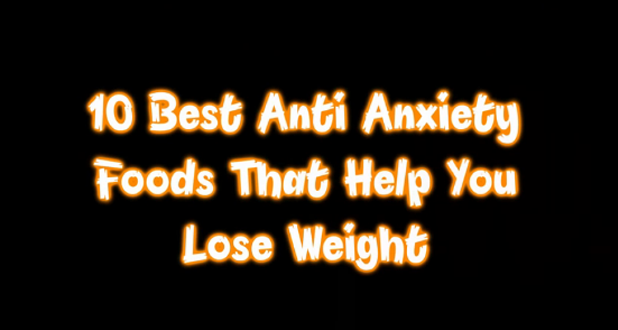 10 Best Anti Anxiety Foods Foods To Lose Weight